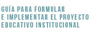Guía Proyecto Educativo Institucional