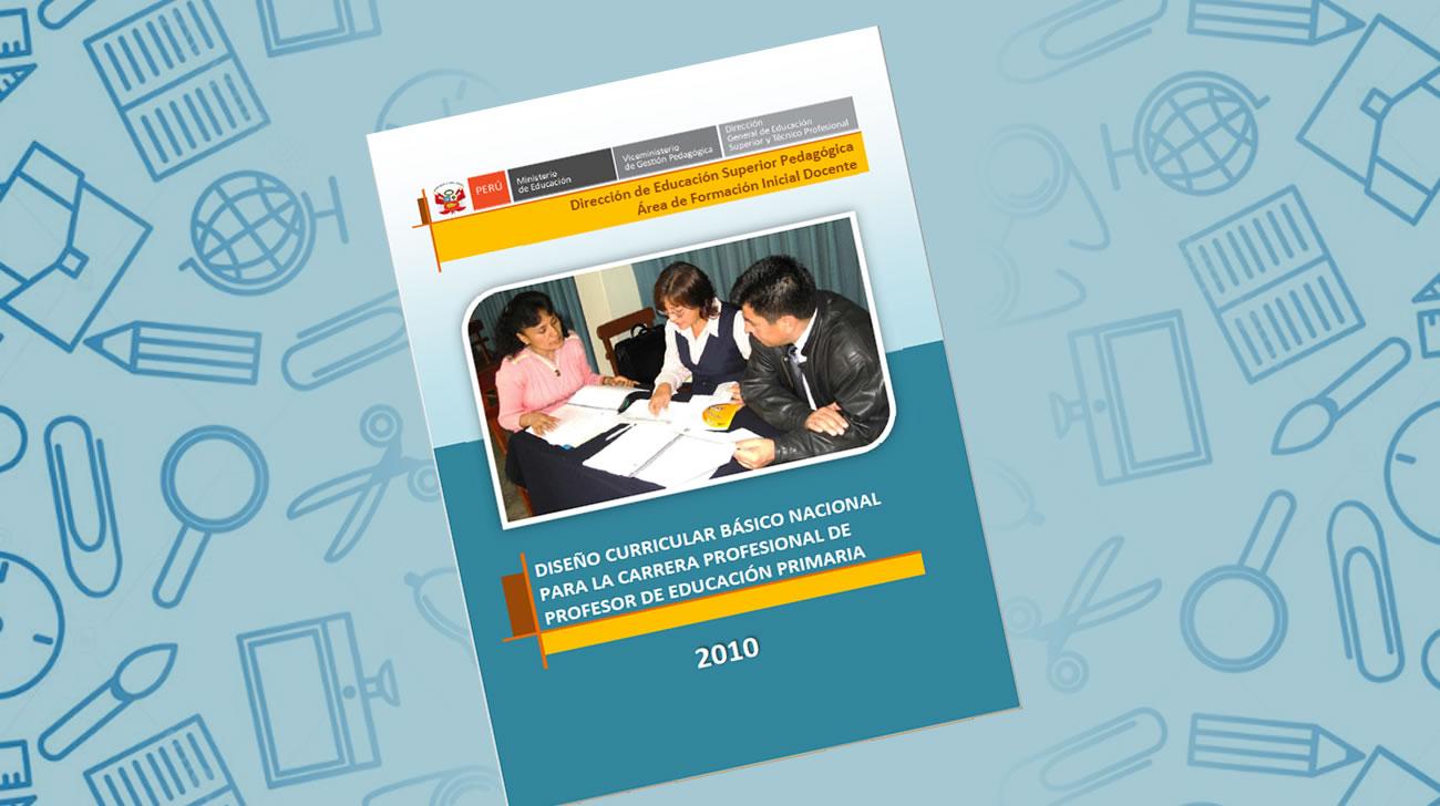 Diseño Curricular Básico Nacional Para La Carrera Profesional De Profesor De Educación Primaria
